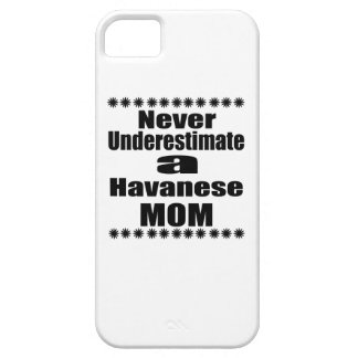 Never Underestimate Havanese Mom Case For The iPhone 5