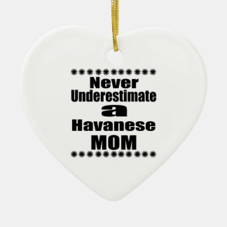 Never Underestimate Havanese Mom Ceramic Ornament