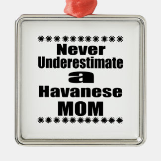Never Underestimate Havanese Mom Metal Ornament