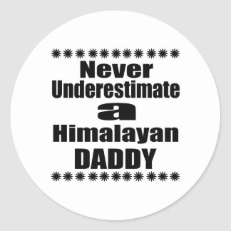 Never Underestimate Himalayan Daddy Classic Round Sticker