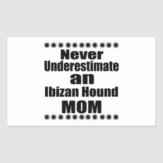 Never Underestimate Ibizan Hound  Mom Rectangular Sticker
