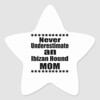 Never Underestimate Ibizan Hound  Mom Star Sticker