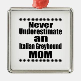 Never Underestimate Italian Greyhound Mom Metal Ornament
