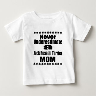 Never Underestimate Jack Russell Terrier  Mom Baby T-Shirt