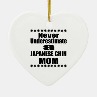 Never Underestimate JAPANESE CHIN Mom Ceramic Ornament