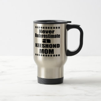 Never Underestimate KEESHOND Mom Travel Mug