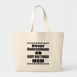 Never Underestimate KERRY BLUE TERRIER Mom Large Tote Bag