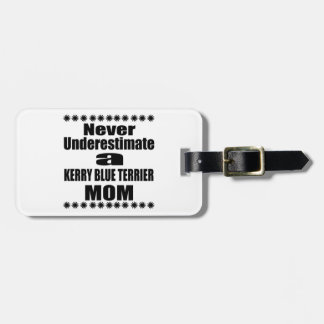Never Underestimate KERRY BLUE TERRIER Mom Luggage Tag