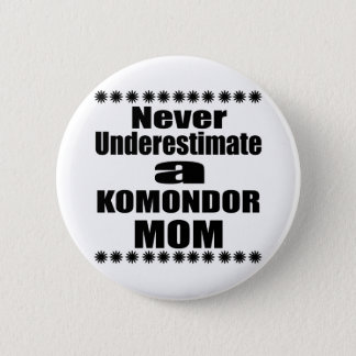 Never Underestimate KOMONDOR Mom 6 Cm Round Badge