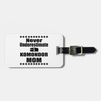 Never Underestimate KOMONDOR Mom Luggage Tag