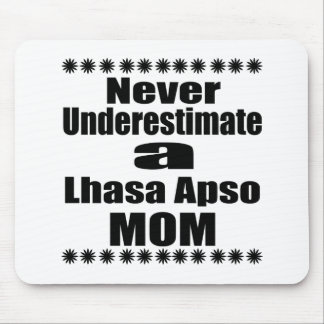 Never Underestimate Lhasa Apso  Mom Mouse Pad