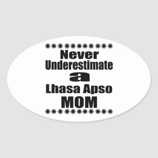 Never Underestimate Lhasa Apso  Mom Oval Sticker