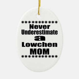 Never Underestimate Lowchen Mom Ceramic Ornament