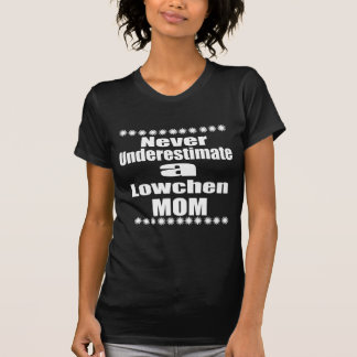 Never Underestimate Lowchen Mom T-Shirt