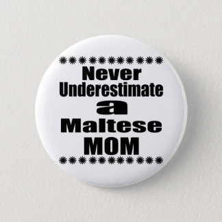 Never Underestimate Maltese Mom 6 Cm Round Badge