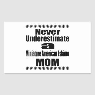 Never Underestimate Miniature American Eskimo  Mom Rectangular Sticker