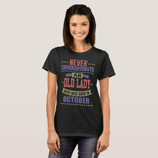 NEVER UNDERESTIMATE OLD LADY WAS BORN IN OCTOBER T-Shirt