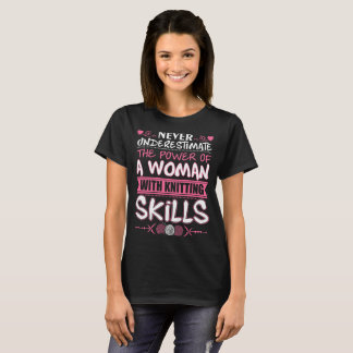 Never Underestimate Power Of Woman Knitting Skills T-Shirt