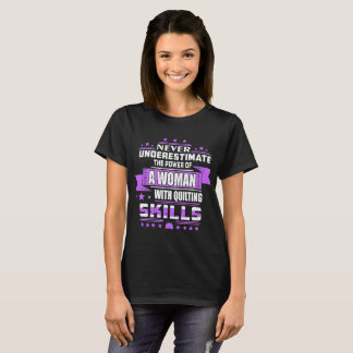 Never Underestimate Power Of Woman Quilting Skills T-Shirt