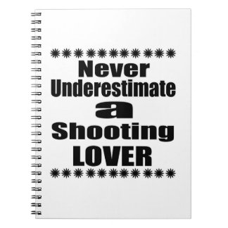 Never Underestimate Shooting Lover Notebooks