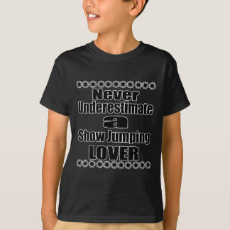 Never Underestimate Show Jumping Lover T-Shirt