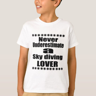 Never Underestimate Sky diving Lover T-Shirt