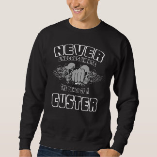 Never Underestimate The Power Of A CUSTER Sweatshirt