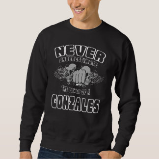 Never Underestimate The Power Of A GONZALES Sweatshirt