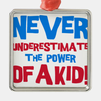 Never underestimate the power of a kid metal ornament