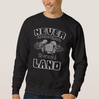 Never Underestimate The Power Of A LAND Sweatshirt