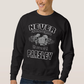 Never Underestimate The Power Of A PARSLEY Sweatshirt