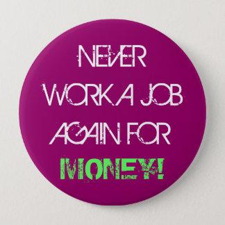 Never Work A Job Again for Money - Jumbo Button