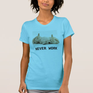 Never Work Bunnies and Puppy Shirt