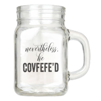 Nevertheless, He Covfefe'd COVFEFE tweet Mason Jar
