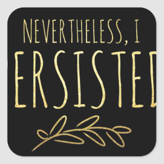 Nevertheless, I Persisted BLACK and GOLD Square Sticker