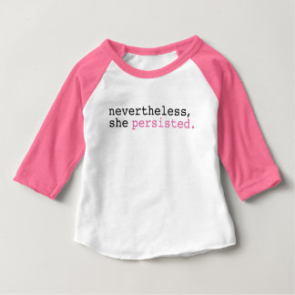 Nevertheless, she persisted. baby T-Shirt