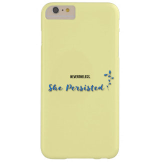 Nevertheless She Persisted Barely There iPhone 6 Plus Case