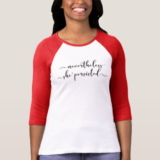 """Nevertheless, She Persisted"" Elegant Script T-Shirt"