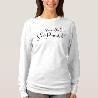 """""""Nevertheless, She Persisted"""" Fancy Script T-Shirt"""