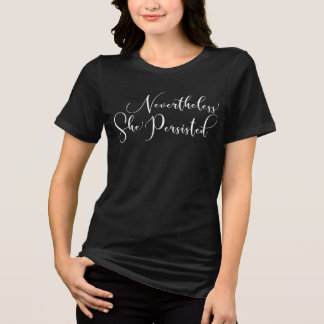 """Nevertheless, She Persisted"" Fancy Script T-Shirt"