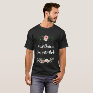 Nevertheless she persisted - Floral Tee