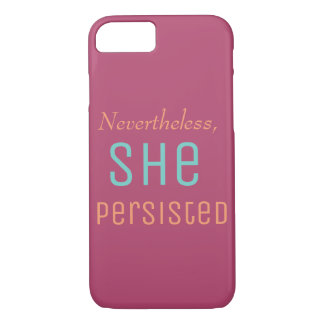 Nevertheless she persisted iPhone 8/7 case