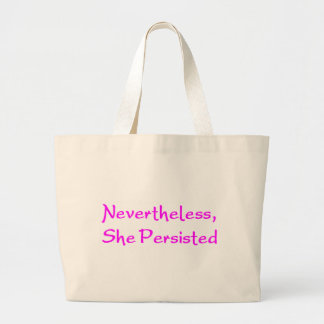 nevertheless, she persisted large tote bag
