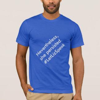 Nevertheless, she persisted. #LetLizSpeak T-Shirt