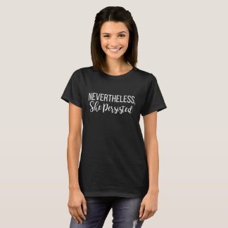 Nevertheless She Persisted Letterhand Shepersisted T-Shirt