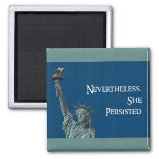 nevertheless, she persisted Liberty magnet