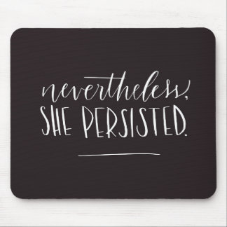 Nevertheless, She Persisted. Mouse Pad
