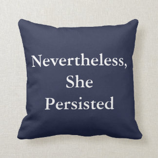 Nevertheless She Persisted, Quote Throw Pillow