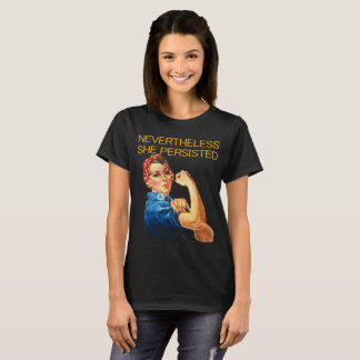 Nevertheless, She Persisted. Rosie the Riviter T-Shirt