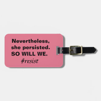 Nevertheless She Persisted So Will We Resistance Luggage Tag